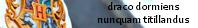 Draco Dormiens Nunquam Titillandus