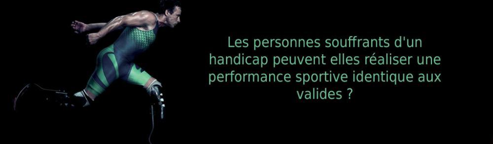Les personnes souffrants d'un handicap peuvent elles réaliser une performance sportive identique aux valides ?