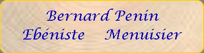 Ebénisterie Menuiserie Bernard PENIN